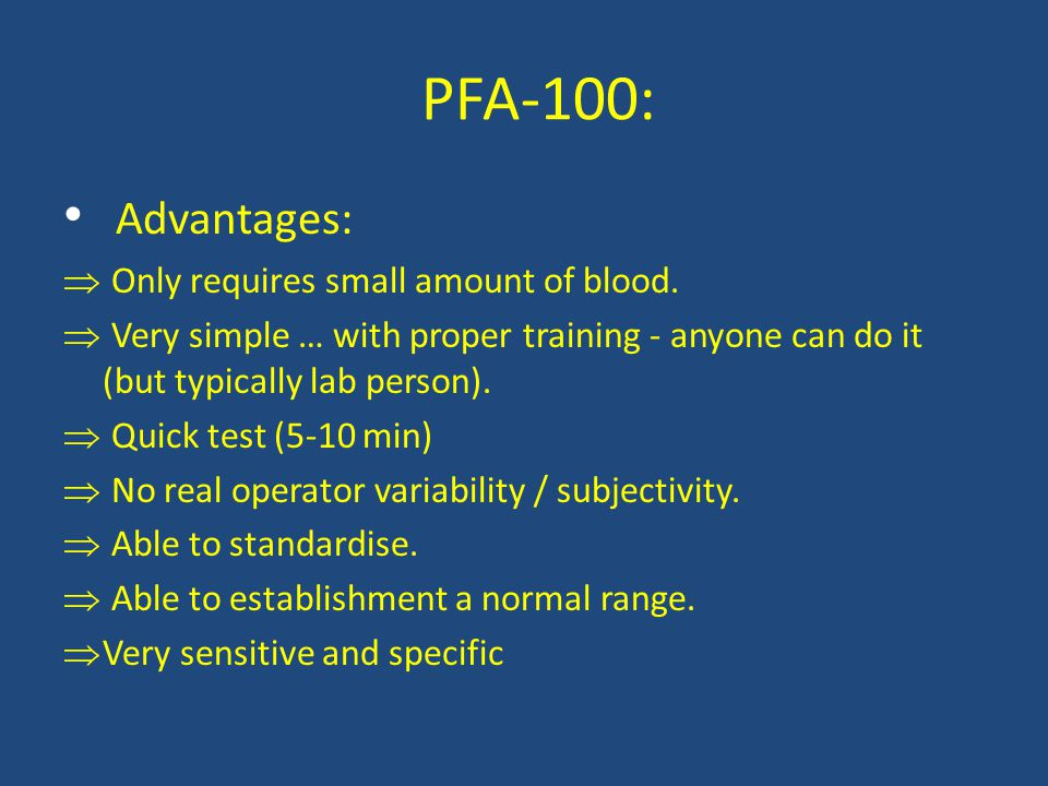 PFA-100: Advantages: Only requires small amount of blood.