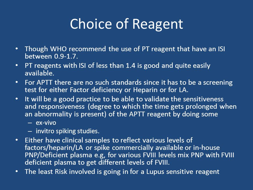 Choice of Reagent Though WHO recommend the use of PT reagent that have an ISI between 0.9-1.7.