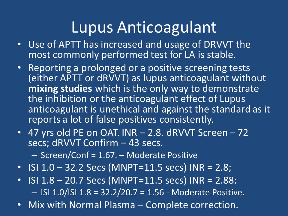 Lupus Anticoagulant Use of APTT has increased and usage of DRVVT the most commonly performed test for LA is stable.