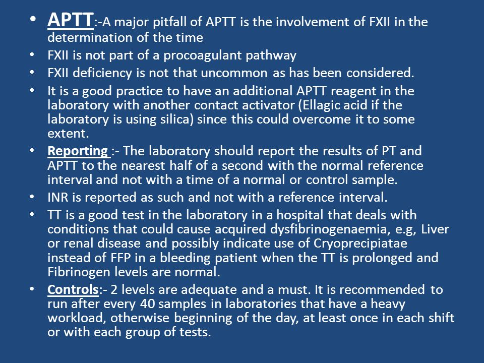 APTT:-A major pitfall of APTT is the involvement of FXII in the determination of the time