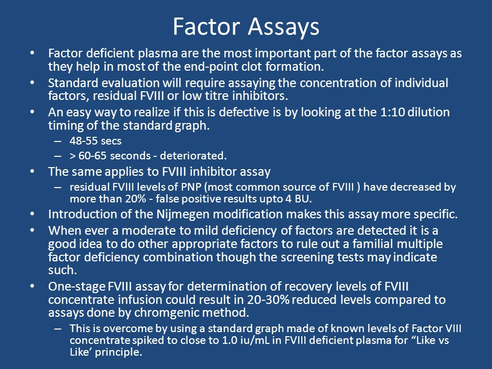 Factor Assays Factor deficient plasma are the most important part of the factor assays as they help in most of the end-point clot formation.