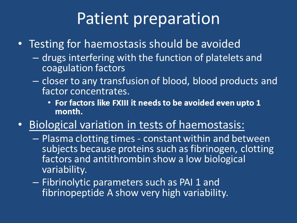 Patient preparation Testing for haemostasis should be avoided