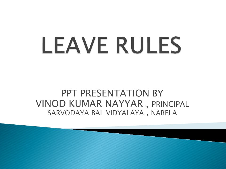 LEAVE RULES PPT PRESENTATION BY VINOD KUMAR NAYYAR , PRINCIPAL