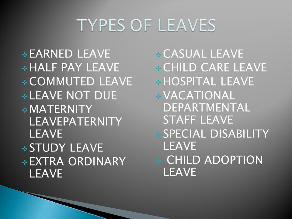 TYPES OF LEAVES EARNED LEAVE HALF PAY LEAVE COMMUTED LEAVE