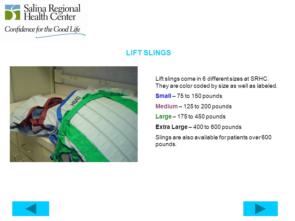 LIFT SLINGS Lift slings come in 6 different sizes at SRHC. They are color coded by size as well as labeled.