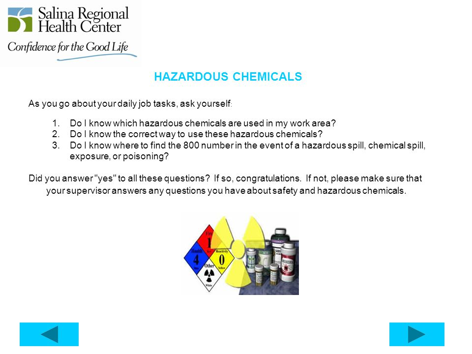 HAZARDOUS CHEMICALS As you go about your daily job tasks, ask yourself: Do I know which hazardous chemicals are used in my work area