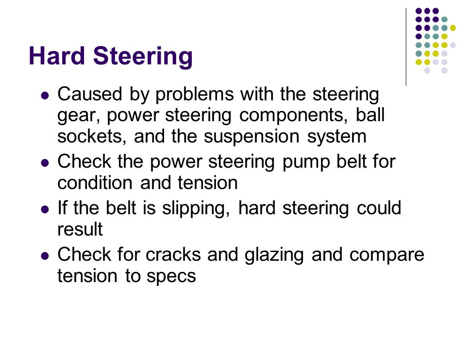 Hard Steering Caused by problems with the steering gear, power steering components, ball sockets, and the suspension system.