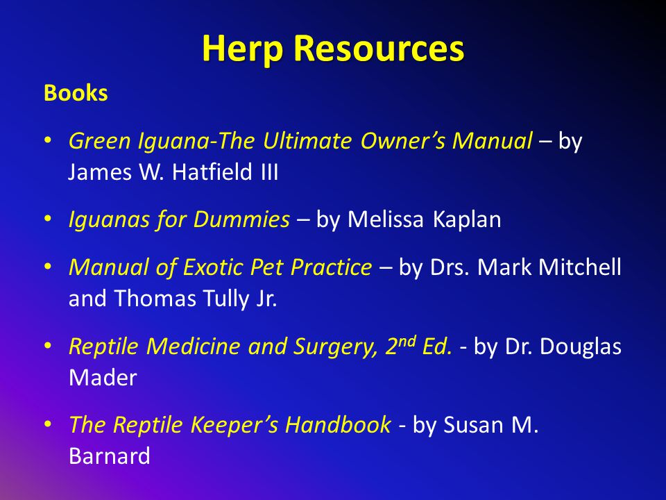Herp Resources Books. Green Iguana-The Ultimate Owner's Manual – by James W. Hatfield III. Iguanas for Dummies – by Melissa Kaplan.