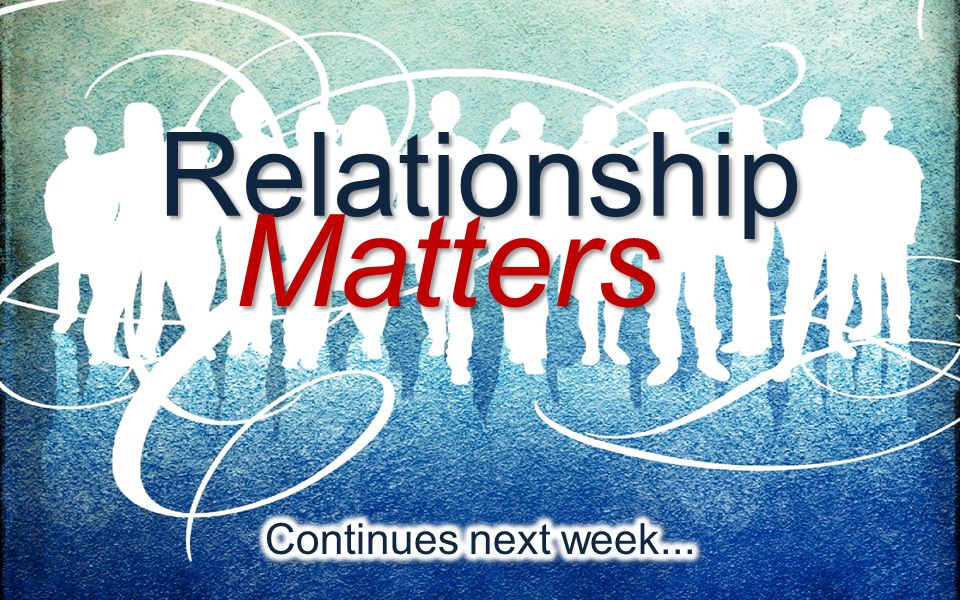 Relationship Matters Continues next week...