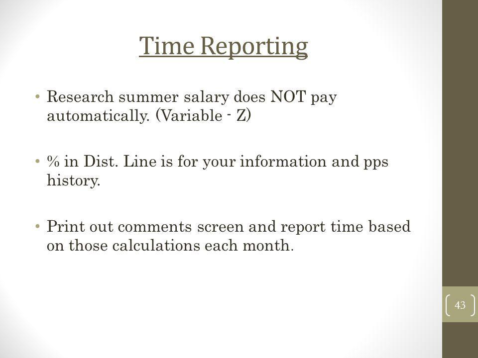 Time Reporting Research summer salary does NOT pay automatically. (Variable - Z) % in Dist. Line is for your information and pps history.