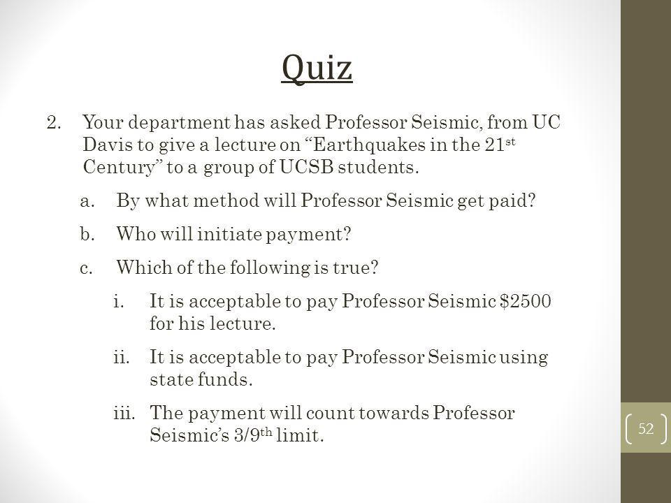 Quiz Your department has asked Professor Seismic, from UC Davis to give a lecture on Earthquakes in the 21st Century to a group of UCSB students.
