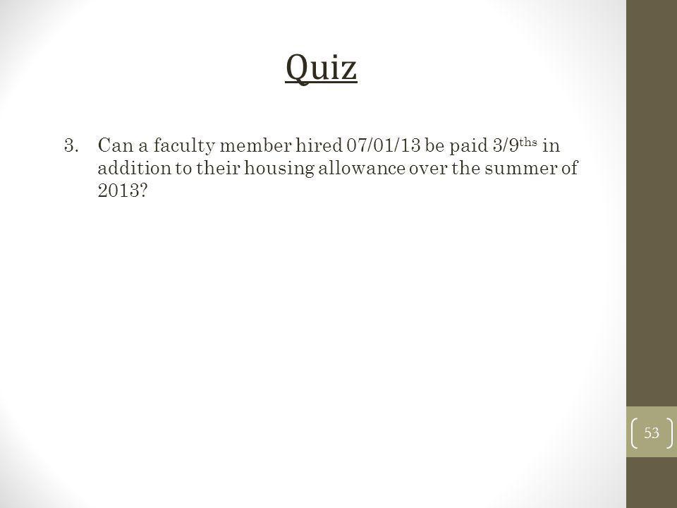 Quiz Can a faculty member hired 07/01/13 be paid 3/9ths in addition to their housing allowance over the summer of 2013