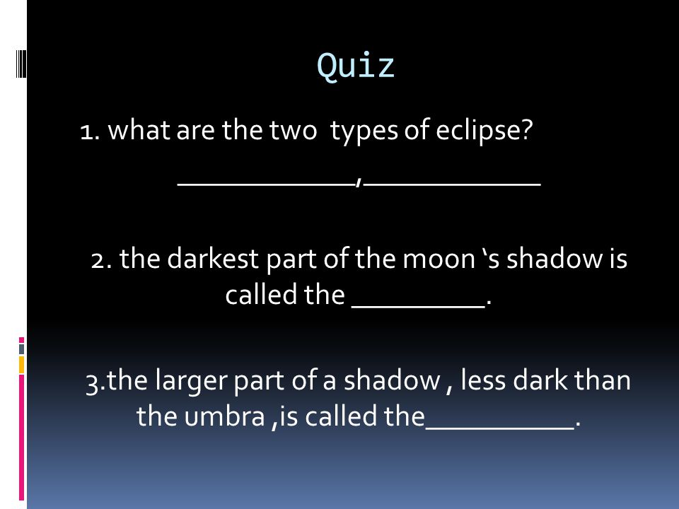 Quiz 1. what are the two types of eclipse ____________,____________