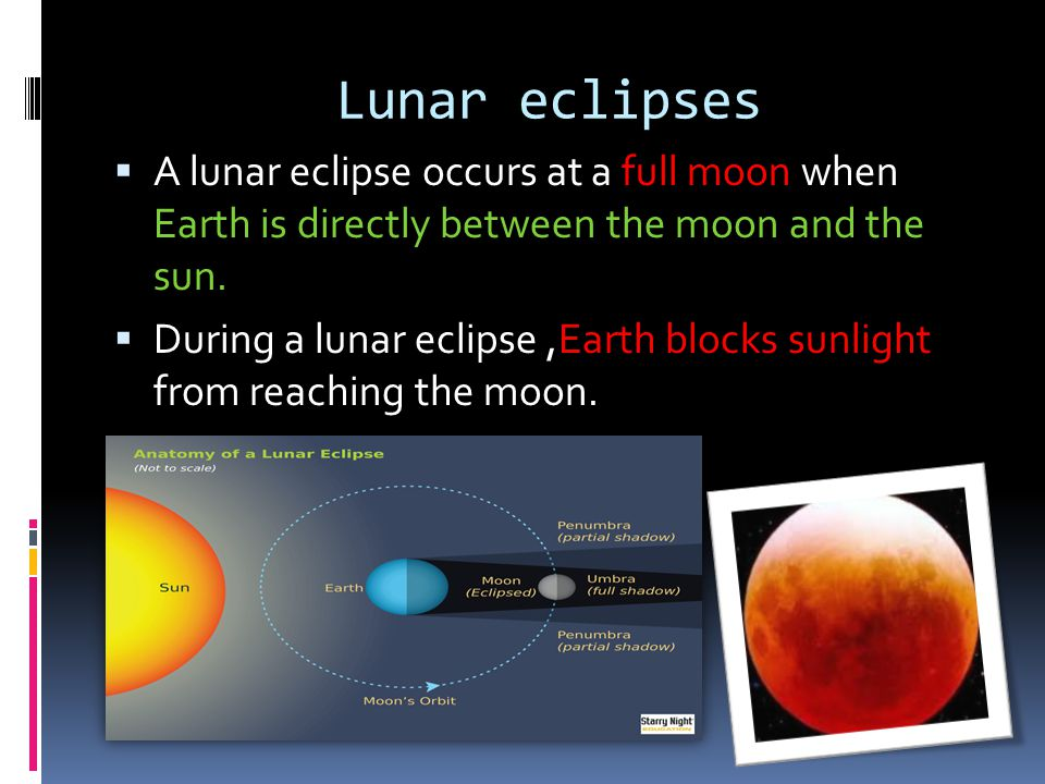 Lunar eclipses A lunar eclipse occurs at a full moon when Earth is directly between the moon and the sun.