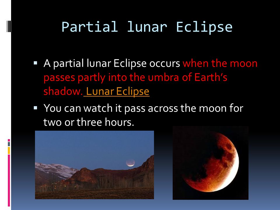 Partial lunar Eclipse A partial lunar Eclipse occurs when the moon passes partly into the umbra of Earth's shadow. Lunar Eclipse.