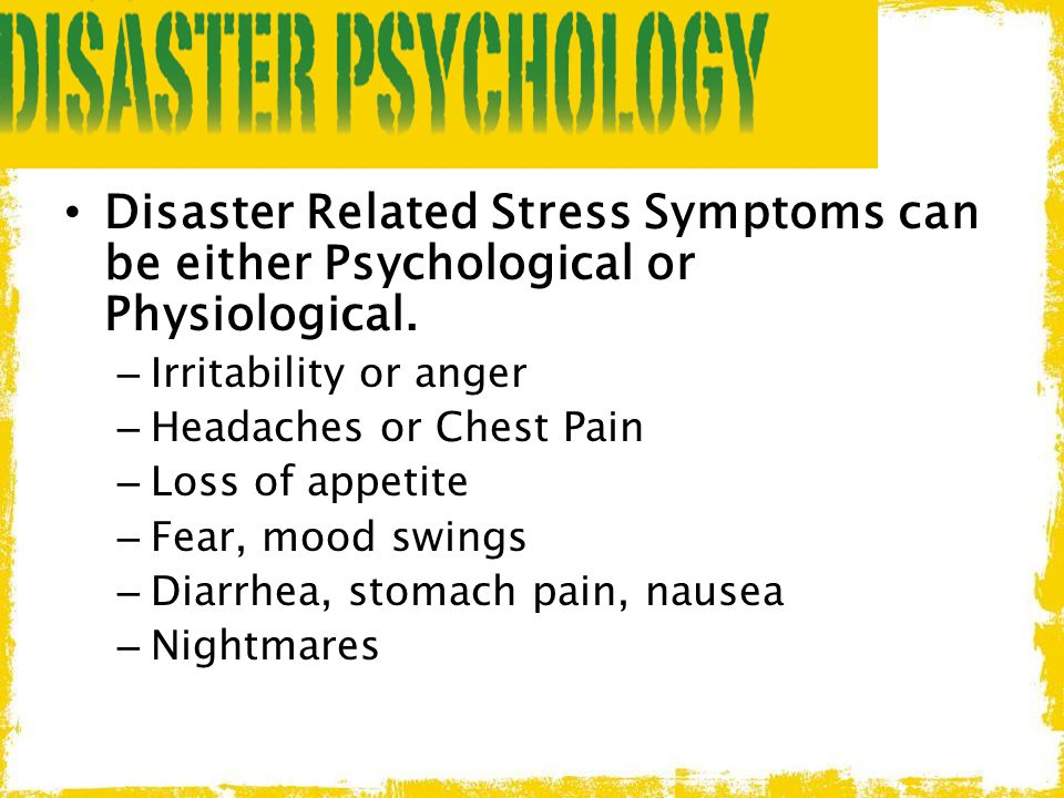 Disaster Related Stress Symptoms can be either Psychological or Physiological.