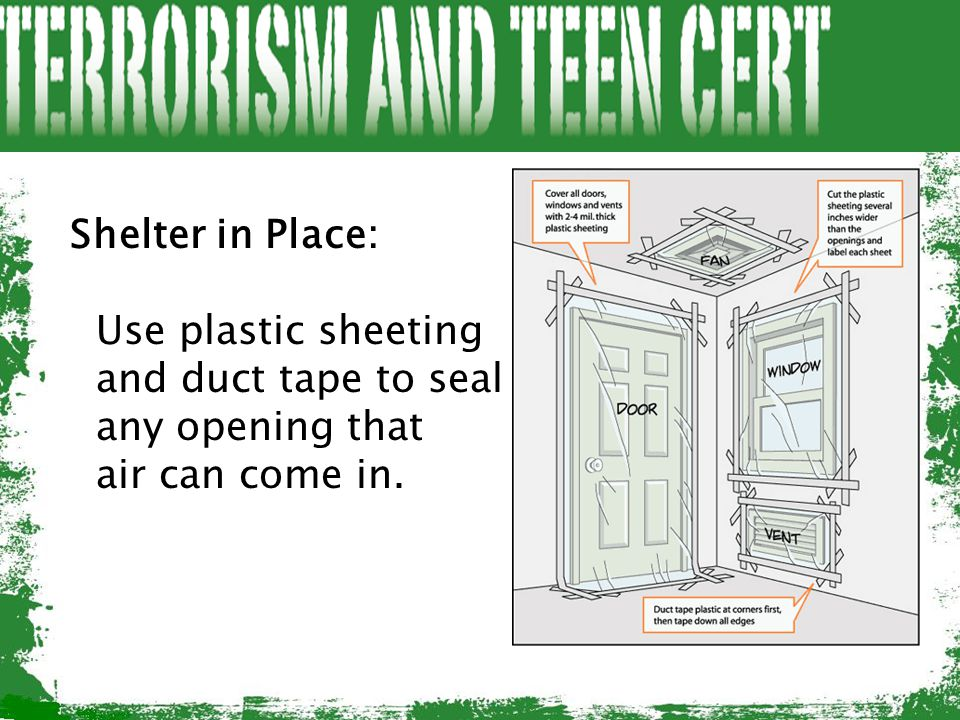 Shelter in Place: Use plastic sheeting and duct tape to seal any opening that air can come in.
