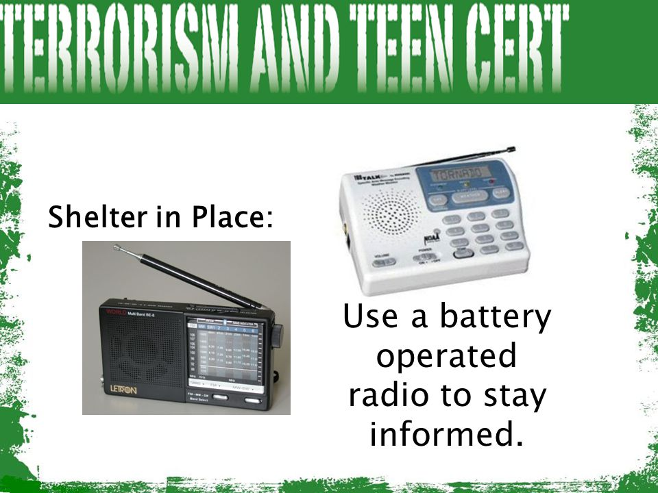 Use a battery operated radio to stay informed.