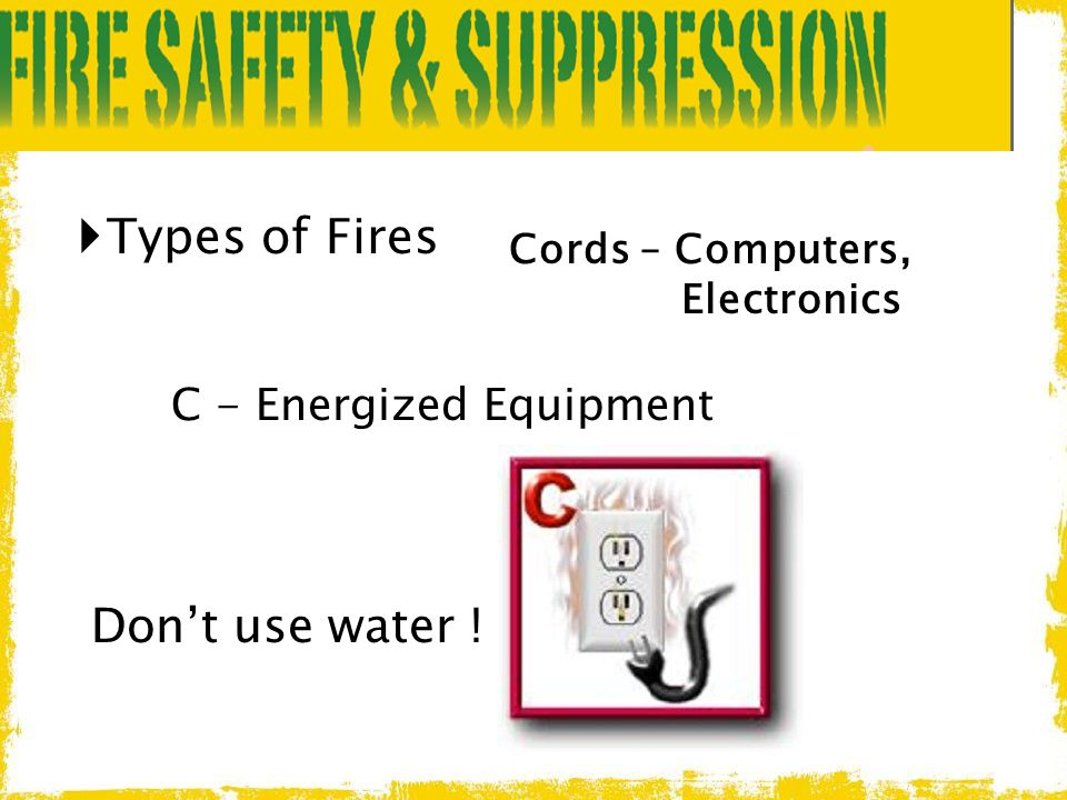 Types of Fires Don't use water ! C - Energized Equipment