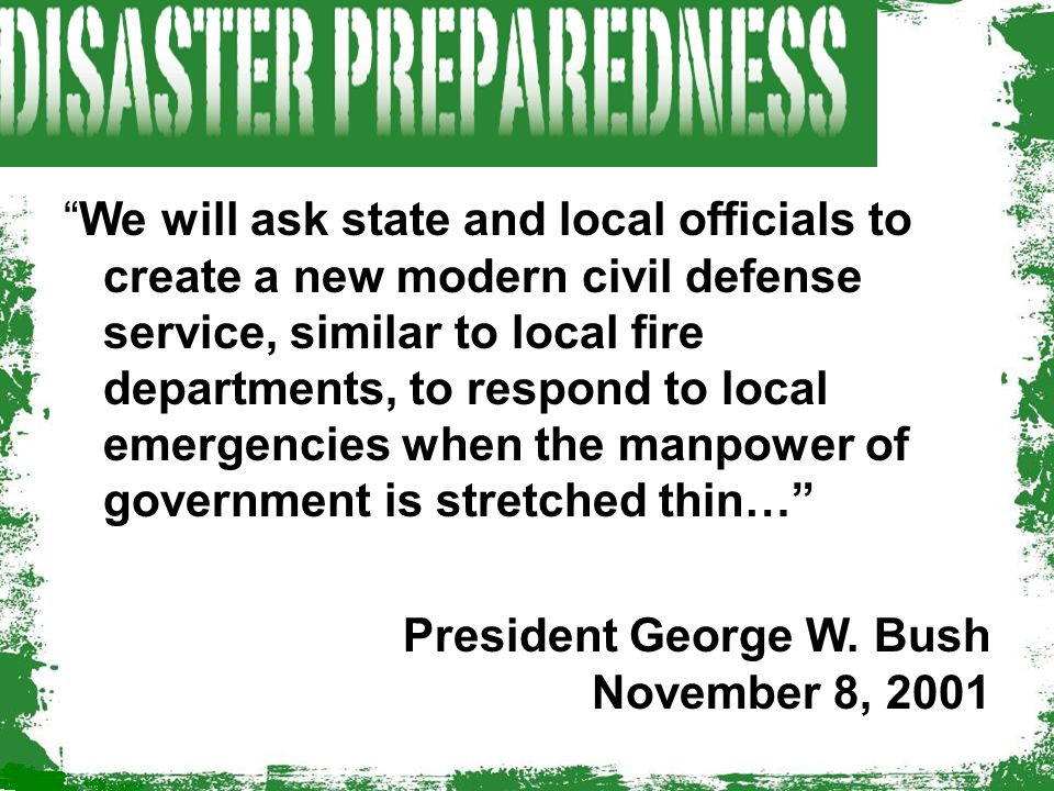 We will ask state and local officials to create a new modern civil defense service, similar to local fire departments, to respond to local emergencies when the manpower of government is stretched thin…