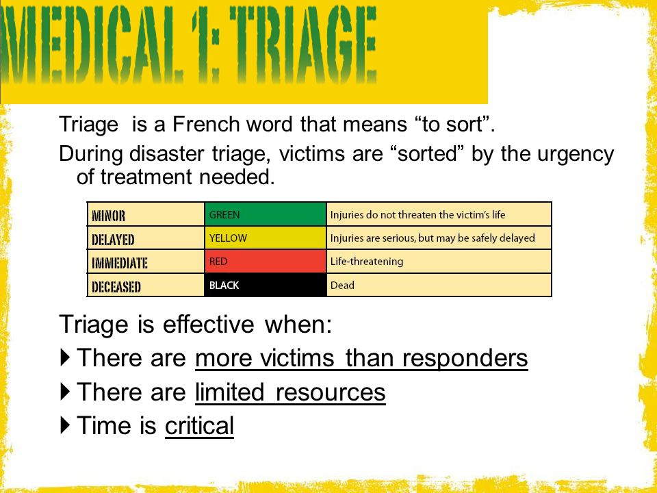 Triage is effective when: There are more victims than responders