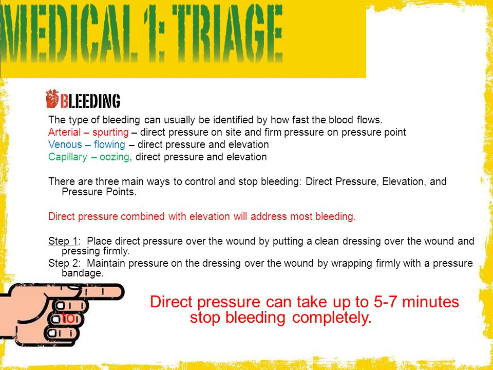 The type of bleeding can usually be identified by how fast the blood flows.