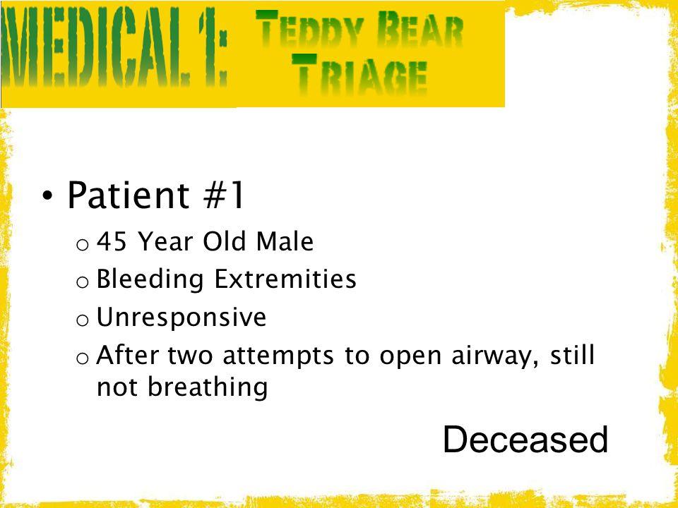 Patient #1 Deceased 45 Year Old Male Bleeding Extremities Unresponsive