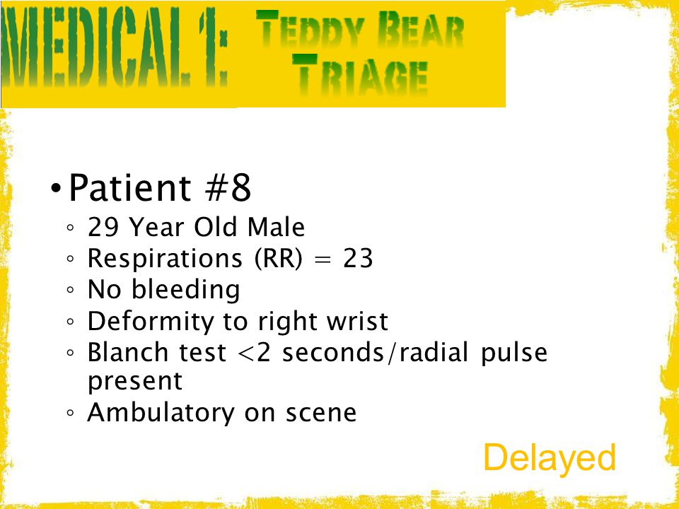 Patient #8 Delayed 29 Year Old Male Respirations (RR) = 23 No bleeding