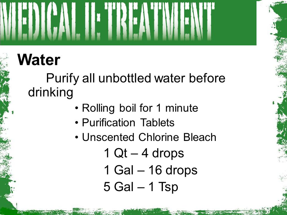 Water Purify all unbottled water before drinking 1 Qt – 4 drops
