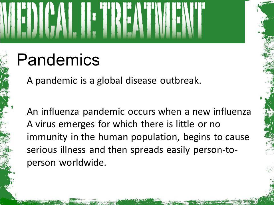 Pandemics A pandemic is a global disease outbreak.