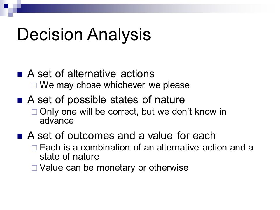 Decision Analysis A set of alternative actions