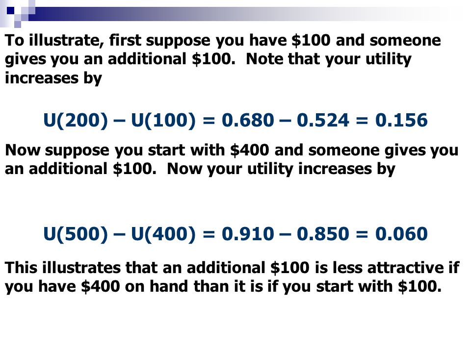 To illustrate, first suppose you have $100 and someone gives you an additional $100. Note that your utility increases by