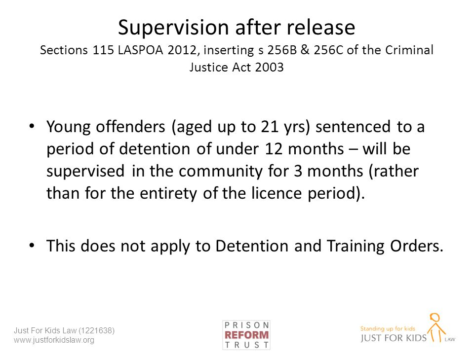 Supervision after release Sections 115 LASPOA 2012, inserting s 256B & 256C of the Criminal Justice Act 2003