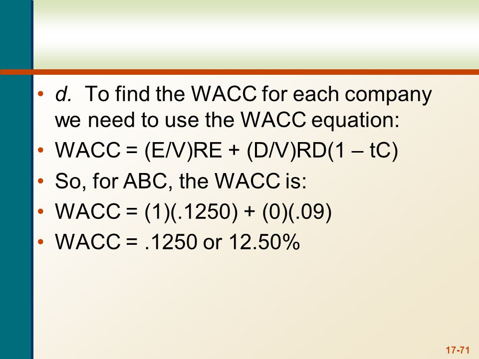 And for XYZ, the WACC is: WACC = (1/2)(.16) + (1/2)(.09) WACC = .1250 or 12.50%