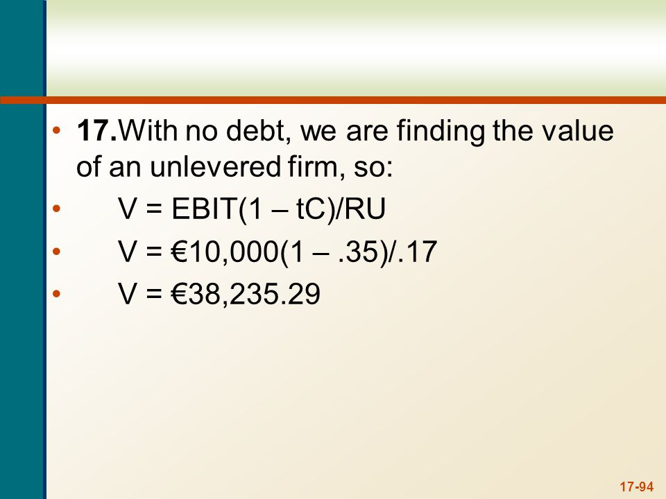 With debt, we simply need to use the equation for the value of a levered firm. With 50 percent debt, one-half of the firm value is debt, so the value of the levered firm is: