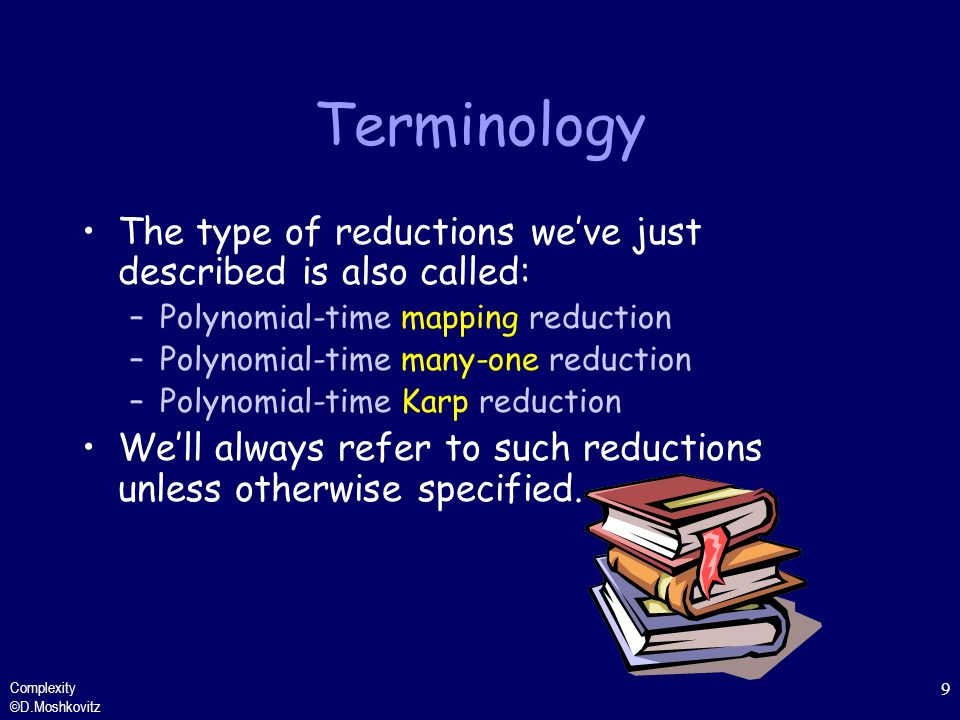 Terminology The type of reductions we've just described is also called: Polynomial-time mapping reduction.