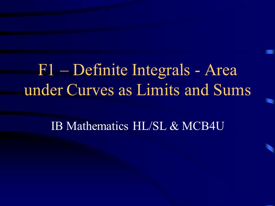 F1 – Definite Integrals - Area under Curves as Limits and Sums