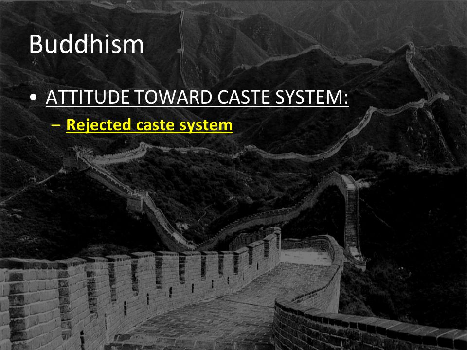 Buddhism ATTITUDE TOWARD CASTE SYSTEM: Rejected caste system