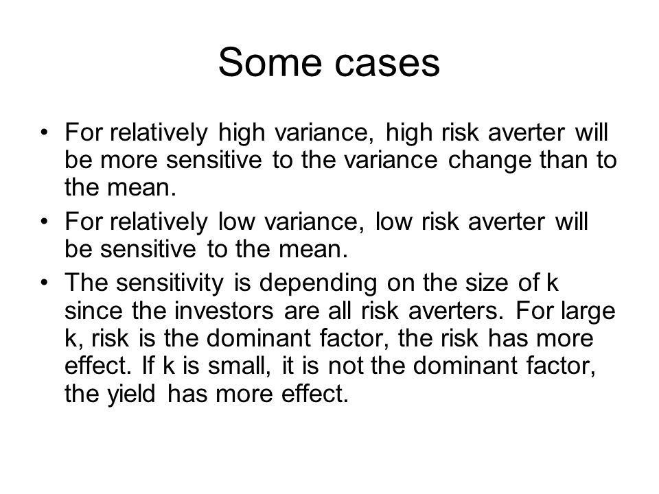 Some cases For relatively high variance, high risk averter will be more sensitive to the variance change than to the mean.
