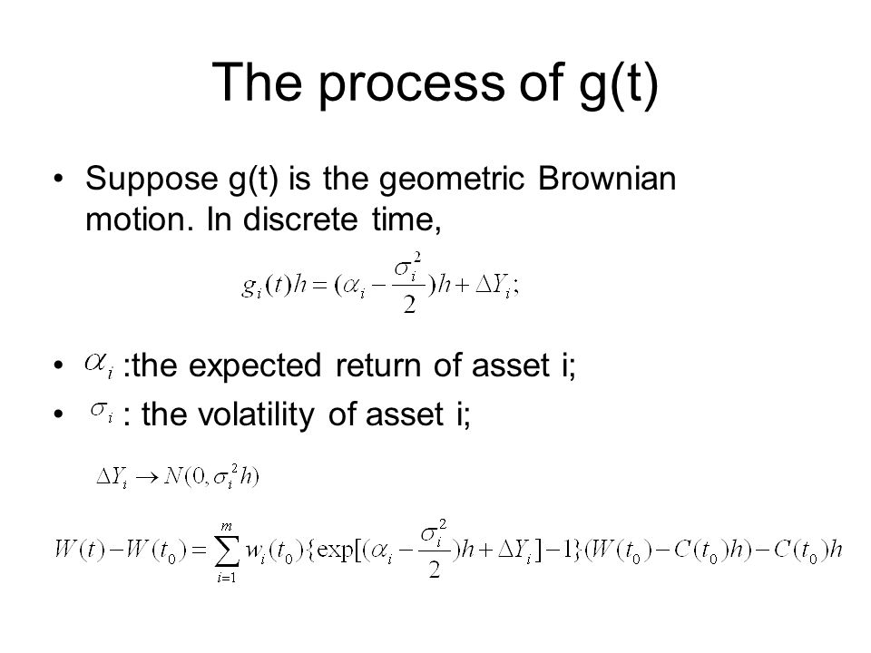 The process of g(t) Suppose g(t) is the geometric Brownian motion. In discrete time, :the expected return of asset i;