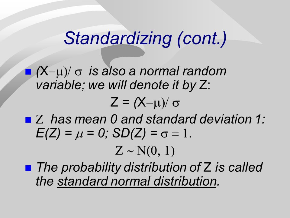 Standardizing (cont.) (X is also a normal random variable; we will denote it by Z: Z = (X