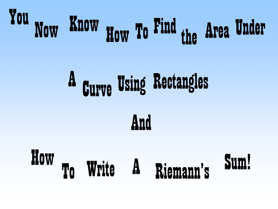 You Know Find Under Now To Area How the A Rectangles Using Curve And How Sum! A Write To Riemann's