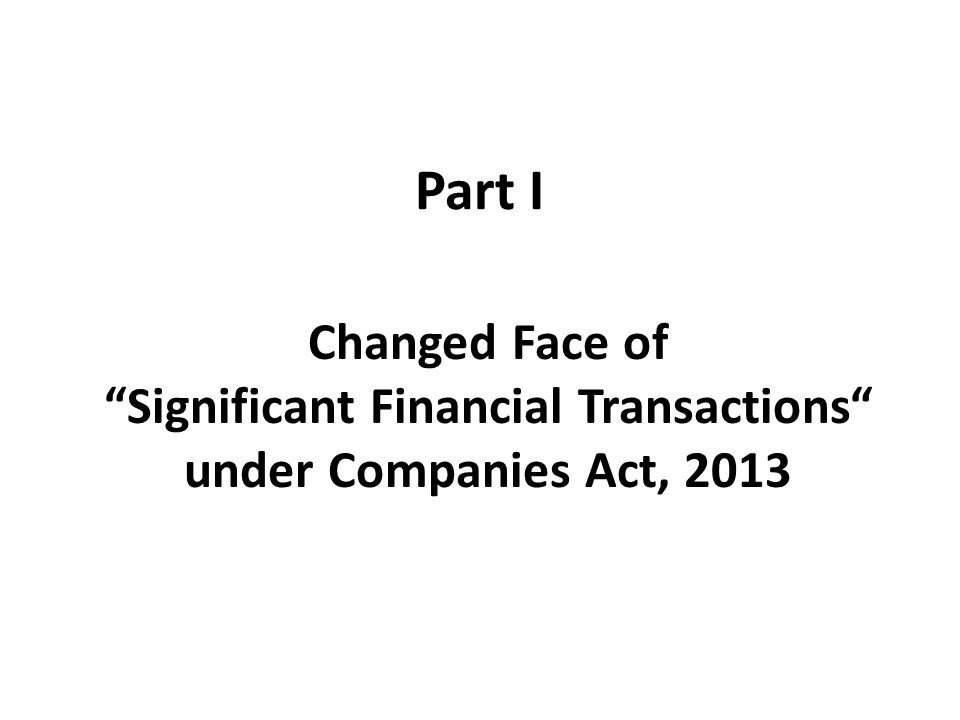 Part I Changed Face of Significant Financial Transactions under Companies Act, 2013