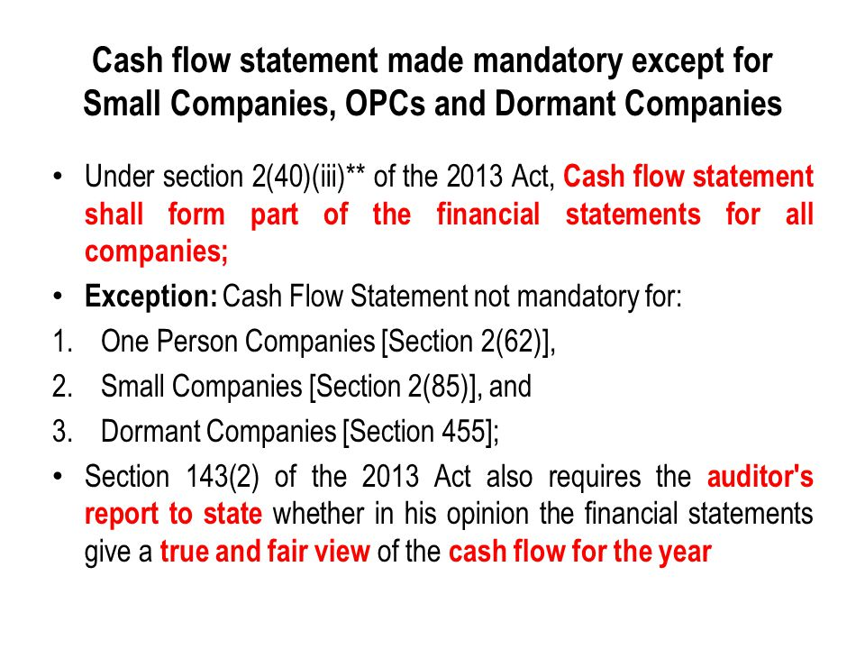 Cash flow statement made mandatory except for Small Companies, OPCs and Dormant Companies