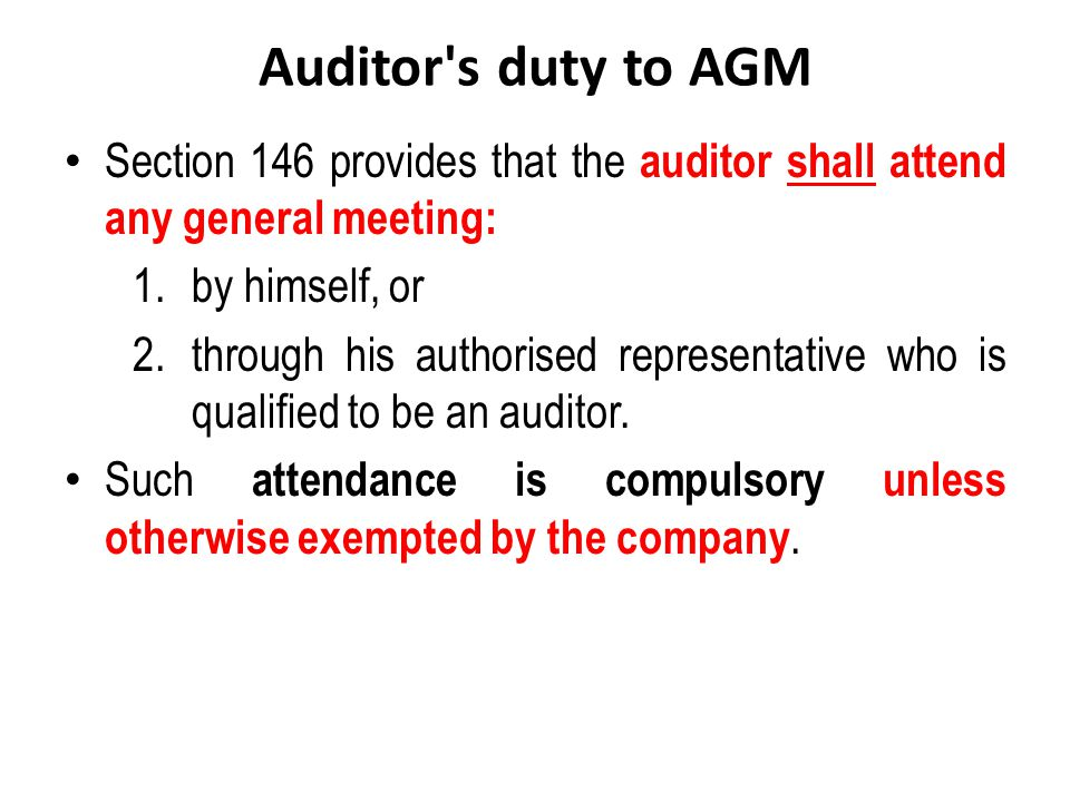 Auditor s duty to AGM Section 146 provides that the auditor shall attend any general meeting: by himself, or.