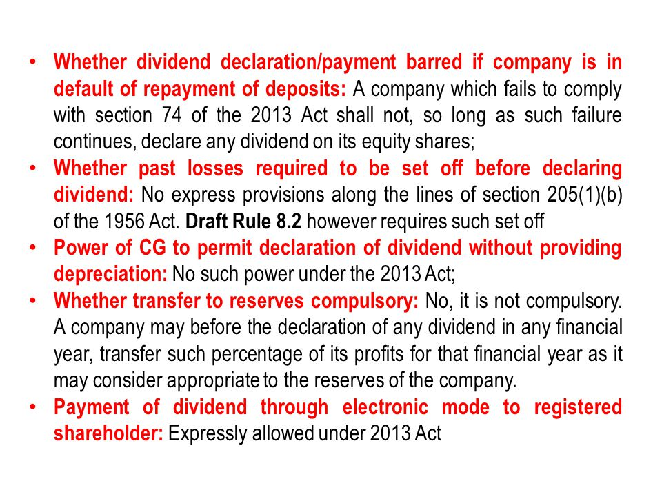 Whether dividend declaration/payment barred if company is in default of repayment of deposits: A company which fails to comply with section 74 of the 2013 Act shall not, so long as such failure continues, declare any dividend on its equity shares;