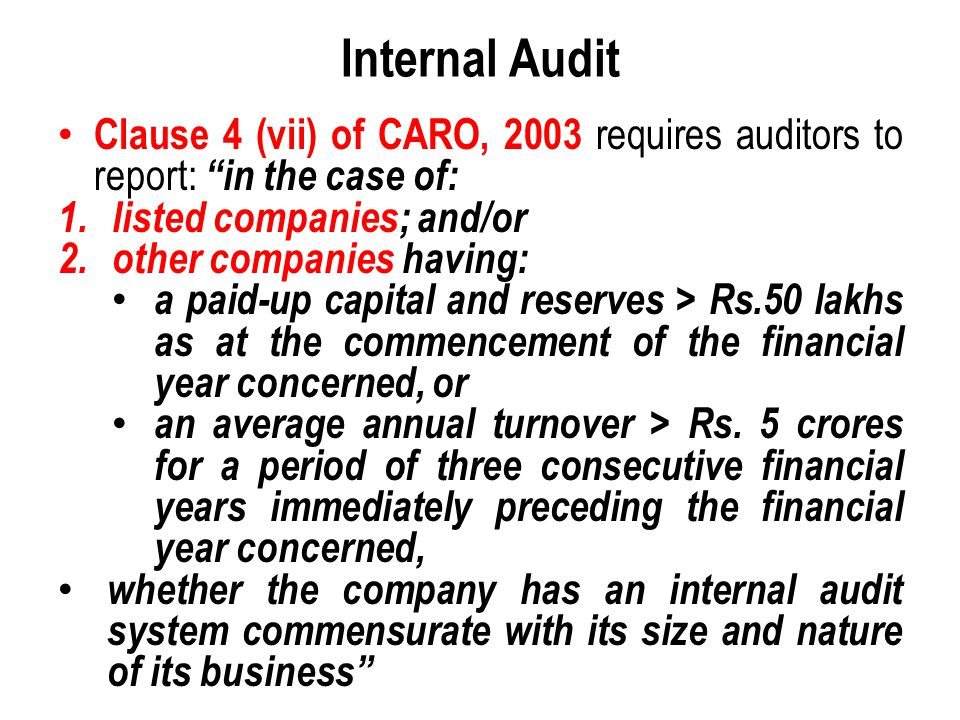 Internal Audit Clause 4 (vii) of CARO, 2003 requires auditors to report: in the case of: listed companies; and/or.
