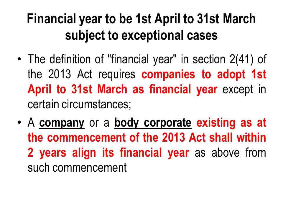 Financial year to be 1st April to 31st March subject to exceptional cases