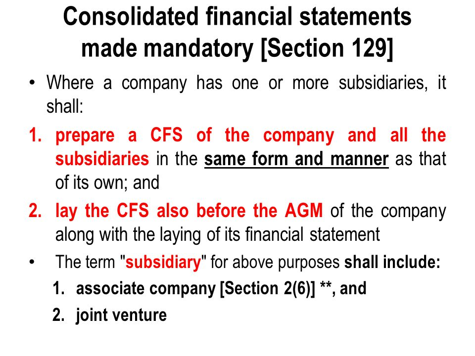 Consolidated financial statements made mandatory [Section 129]