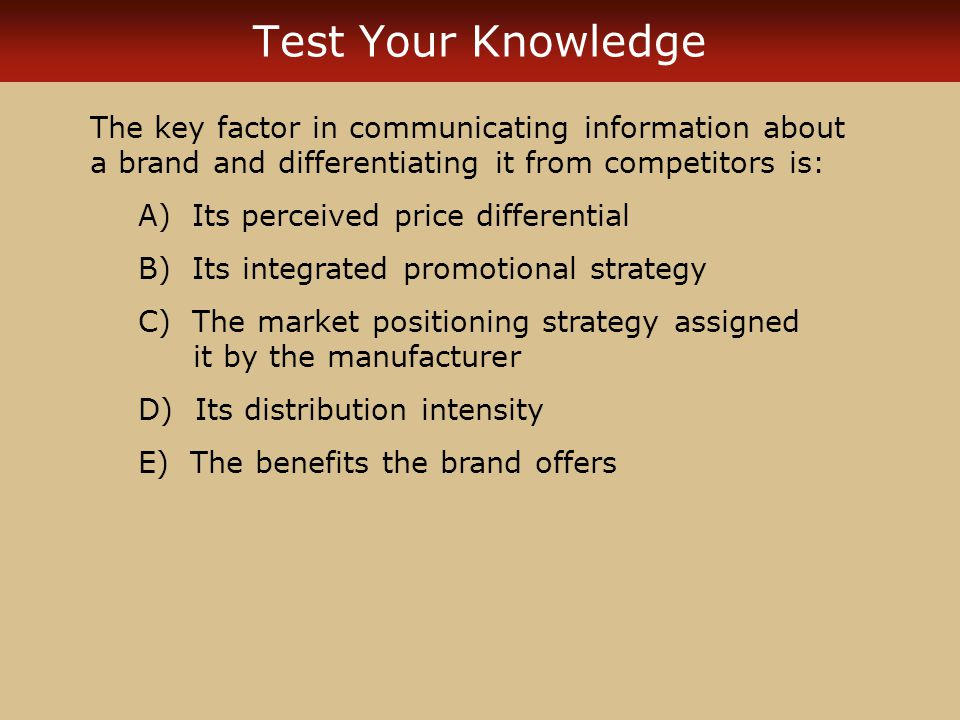 Test Your Knowledge The key factor in communicating information about a brand and differentiating it from competitors is: